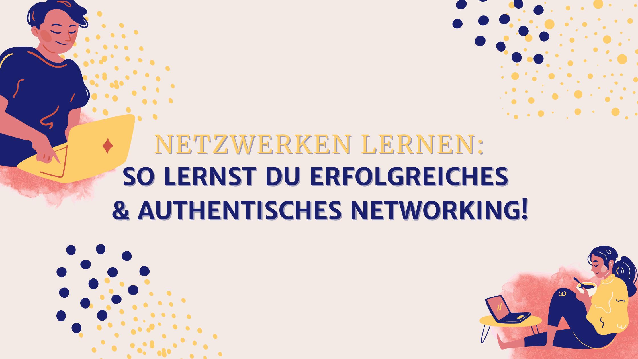 Netzwerken lernen: So lernst du erfolgreiches & authentisches Networking!